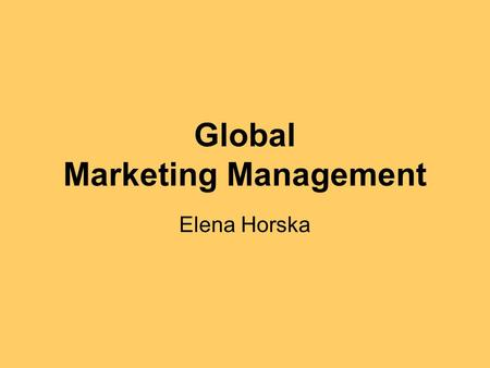 Global Marketing Management Elena Horska. International Planning Process and Marketing Strategies Phase I: Preliminary analysis and screening: Matching.