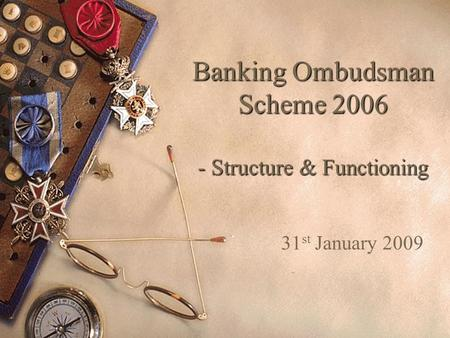 Banking Ombudsman Scheme 2006 - Structure & Functioning 31 st January 2009.