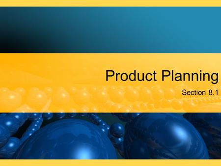 Product Planning Section 8.1. Product Planning, Mix, and Development The nature and scope of product planning The concept of product mix The different.