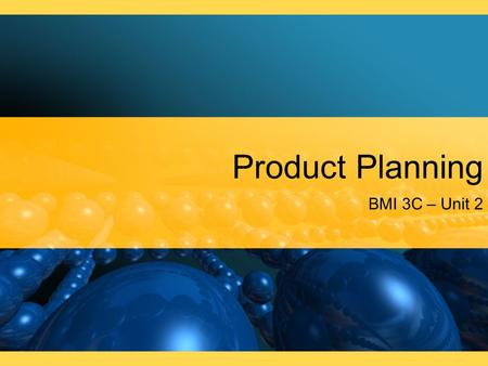 Product Planning BMI 3C – Unit 2. Product Planning, Mix, and Development The nature and scope of product planning The concept of product mix The different.
