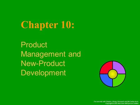 For use only with Shapiro, Wong, Perreault, and McCarthy texts. Copyright © 2002 McGraw-Hill Ryerson Limited. Chapter 10: Product Management and New-Product.
