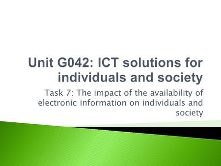 Task 7: The impact of the availability of electronic information on individuals and society.