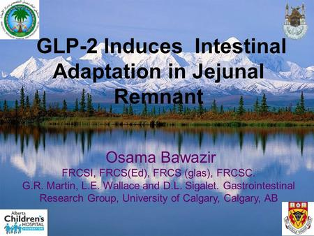 GLP-2 Induces Intestinal Adaptation in Jejunal Remnant Osama Bawazir FRCSI, FRCS(Ed), FRCS (glas), FRCSC. G.R. Martin, L.E. Wallace and D.L. Sigalet. Gastrointestinal.