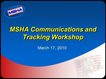 MSHA Communications and Tracking Workshop March 17, 2010.
