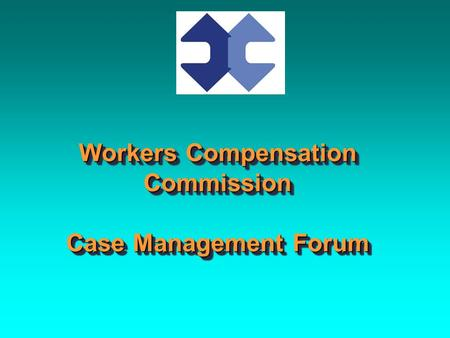 Workers Compensation Commission Case Management Forum.