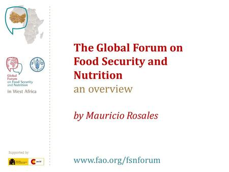 Supported by The Global Forum on Food Security and Nutrition an overview by Mauricio Rosales www.fao.org/fsnforum.