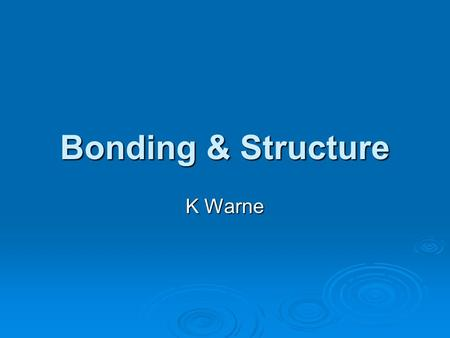 Bonding & Structure K Warne. TYPES OF STRUCTURE NetworkMolecularIonicMetallic Particles Bonding Structure Properties Examples AFTER WORKING THROUGH THIS.