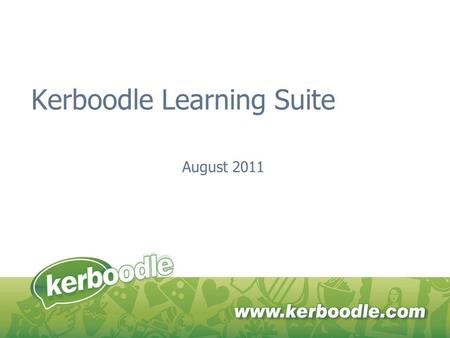 Kerboodle Learning Suite August 2011. Kerboodle Learning Suite The Kerboodle Learning Suite offers a range of fully integrated, online resources that.