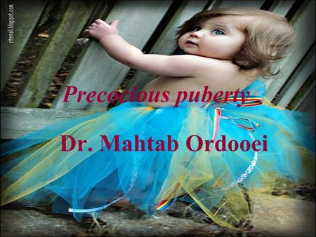 Precocious puberty Dr. Mahtab Ordooei. Precocious puberty Defined as the onset of secondary sexual characteristics before 8 yr age in girls and 9 yr in.