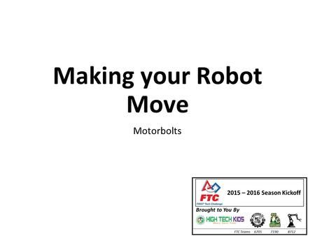 Making your Robot Move Motorbolts. Notes This presentation will be available on the High Tech Kids' website: hightechkids.orghightechkids.org For more.