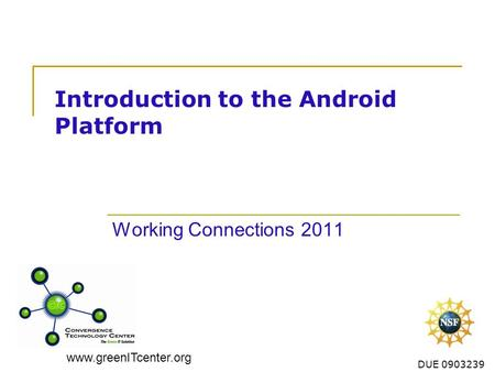 Www.greenITcenter.org DUE 0903239 Introduction to the Android Platform Working Connections 2011.