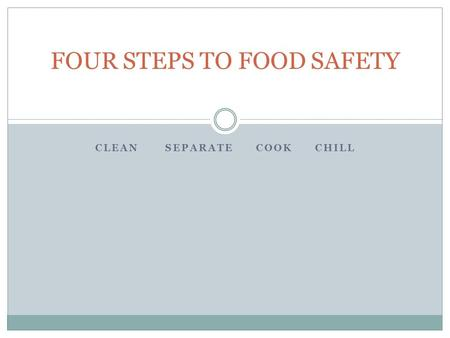 CLEAN SEPARATE COOK CHILL FOUR STEPS TO FOOD SAFETY.
