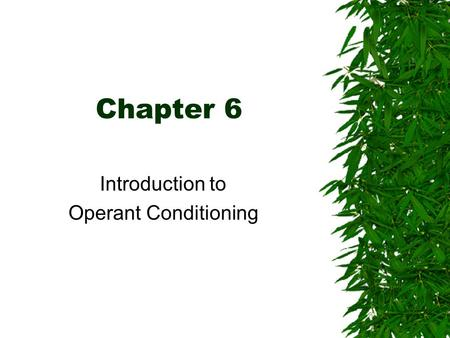 Chapter 6 Introduction to Operant Conditioning.  What is it?  How does it differ from Classical Conditioning?  Major concepts –Operant Behaviors –