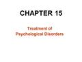 CHAPTER 15 Treatment of Psychological Disorders. Psychotherapy: techniques employed to improve psychological functioning & promote adjustment to life.