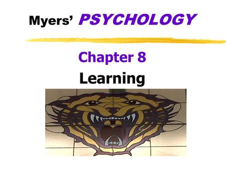 Myers' PSYCHOLOGY Chapter 8 Learning zAdaptability- we have a unique gift… zLearning yrelatively permanent change in an organism's behavior due to experience.