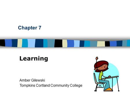 Chapter 7 Learning Amber Gilewski Tompkins Cortland Community College.