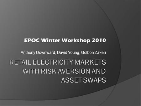 EPOC Winter Workshop 2010 Anthony Downward, David Young, Golbon Zakeri.