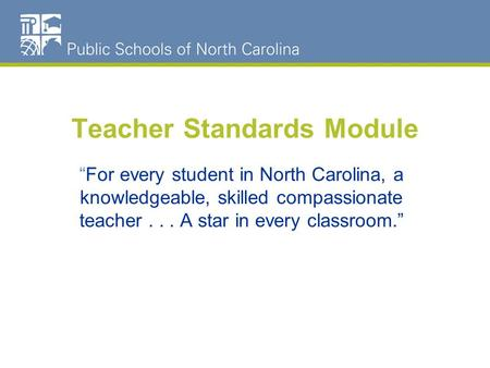 "Teacher Standards Module Do we need to give participants an idea of how long it should take to complete the module? ""For every student in North Carolina,"