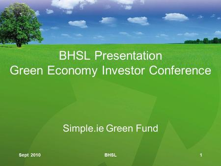 BHSL Presentation Green Economy Investor Conference Simple.ie Green Fund Sept 20101BHSL.