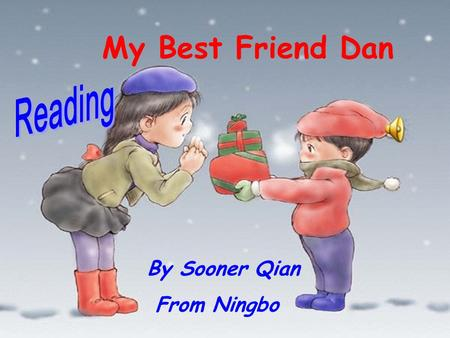 By Sooner Qian From Ningbo My Best Friend Dan. kind happy funny rich honest smart loyal handsome brave friendly helpful What is the best friend like?