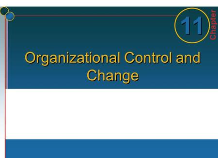 Chapter 1 1 11 Organizational Control and Change.