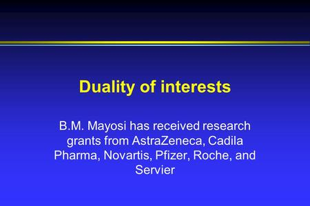 Duality of interests B.M. Mayosi has received research grants from AstraZeneca, Cadila Pharma, Novartis, Pfizer, Roche, and Servier.