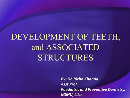 DEVELOPMENT OF TEETH, and ASSOCIATED STRUCTURES