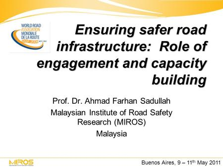 Ensuring safer road infrastructure: Role of engagement and capacity building Prof. Dr. Ahmad Farhan Sadullah Malaysian Institute of Road Safety Research.