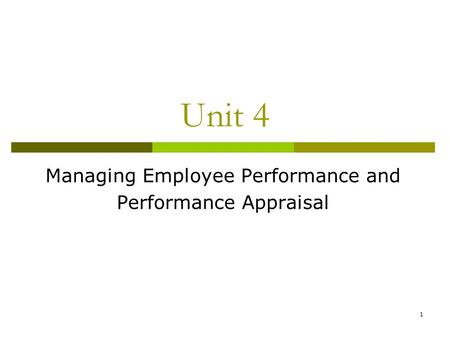 1 Unit 4 Managing Employee Performance and Performance Appraisal.
