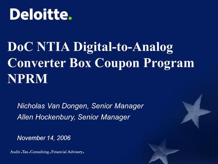 DoC NTIA Digital-to-Analog Converter Box Coupon Program NPRM Nicholas Van Dongen, Senior Manager Allen Hockenbury, Senior Manager November 14, 2006.