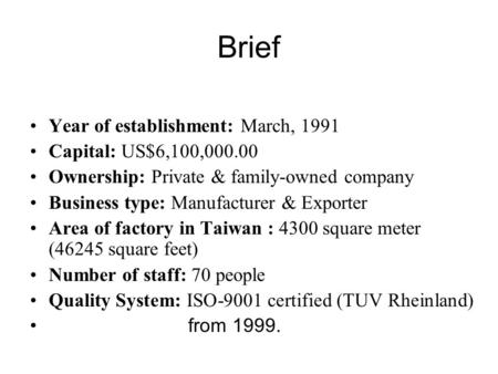Brief Year of establishment: March, 1991 Capital: US$6,100,000.00 Ownership: Private & family-owned company Business type: Manufacturer & Exporter Area.