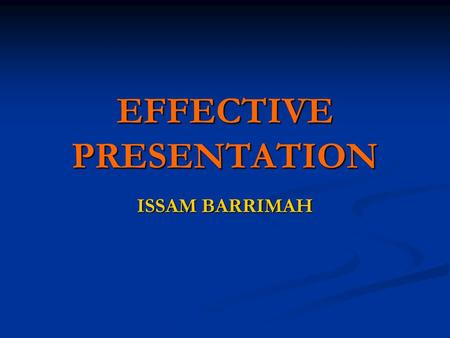EFFECTIVE PRESENTATION ISSAM BARRIMAH. WHAT IS A SEMINAR? Group of students engaged in intensive study under the guidance of a professor who meets regularly.
