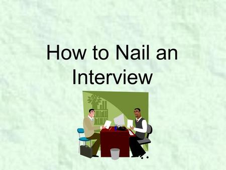 How to Nail an Interview The First Impression What to Wear Yes Or No?