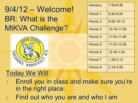Today We Will: 1. Enroll you in class and make sure you're in the right place. 2. Find out who you are and who I am 9/4/12 – Welcome! BR: What is the MIKVA.