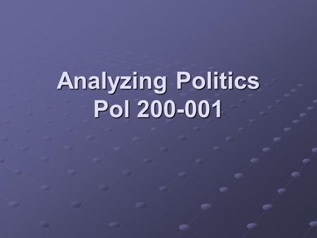 Analyzing Politics Pol 200-001. Agenda Introductions Go Over Syllabus Brainstorm some political stuff.
