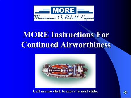 MORE Instructions For Continued Airworthiness Left mouse click to move to next slide.