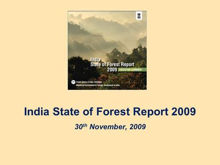 India State of Forest Report 2009 30 th November, 2009.