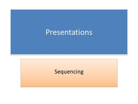 Presentations Sequencing. Stages of the presentation The First stageThe second stageThe next stageThe final stage First of all …….The second point, …….