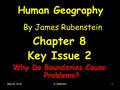 May 26, 2016S. Mathews1 Human Geography By James Rubenstein Chapter 8 Key Issue 2 Why Do Boundaries Cause Problems?