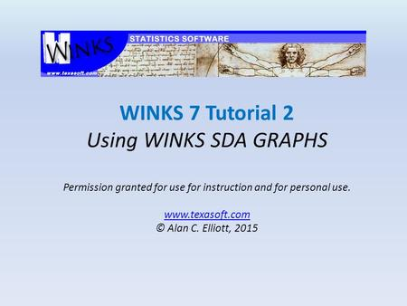 WINKS 7 Tutorial 2 Using WINKS SDA GRAPHS Permission granted for use for instruction and for personal use. www.texasoft.com © Alan C. Elliott, 2015 www.texasoft.com.