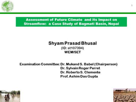 1 Assessment of Future Climate and its Impact on Streamflow: a Case Study of Bagmati Basin, Nepal Examination Committee:Dr. Mukand S. Babel (Chairperson)