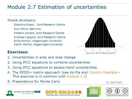 Module 2.7 Estimation of uncertainties REDD+ training materials by GOFC-GOLD, Wageningen University, World Bank FCPF 1 Module 2.7 Estimation of uncertainties.