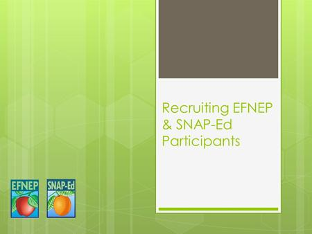 Recruiting EFNEP & SNAP-Ed Participants. Basic recruitment strategies  Communication  Creating need-satisfying conversations  Listening skills  Active.
