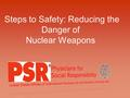 Steps to Safety: Reducing the Danger of Nuclear Weapons.