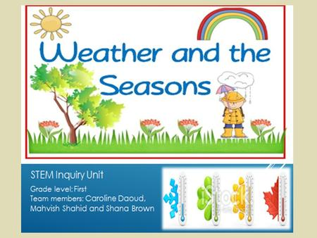 UNIT RATIONALE Young children love predicting the weather and experiencing a change in the seasons. They need to understand why it is hot or cold outside.