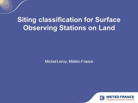 Siting classification for Surface Observing Stations on Land Michel Leroy, Météo-France.