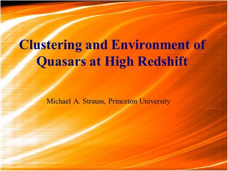 Clustering and Environment of Quasars at High Redshift Michael A. Strauss, Princeton University.