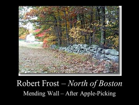 Robert Frost – North of Boston Mending Wall – After Apple-Picking.
