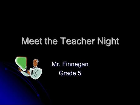 Meet the Teacher Night Mr. Finnegan Grade 5. A Little About Me Teaching Experience Currently in thirteenth year with EPSD Currently in thirteenth year.
