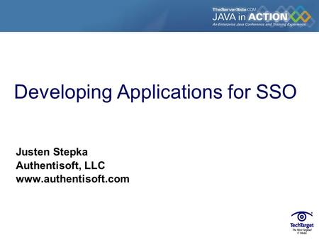 Developing Applications for SSO Justen Stepka Authentisoft, LLC www.authentisoft.com.